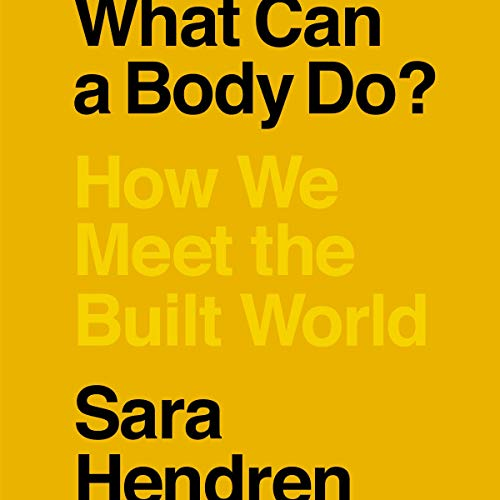 "Cover of Sara Hendren's book, ""What Can A Body Do? How We Meet the Built World"" with a bright yellow background"