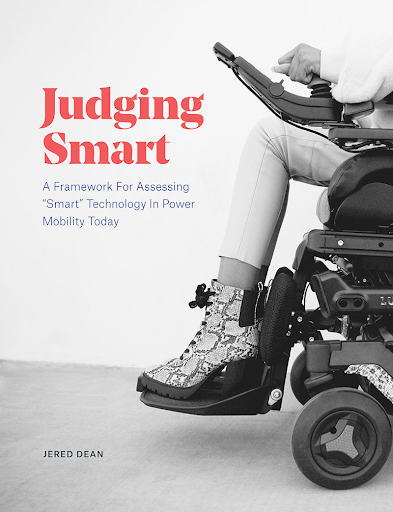 "The cover of the PDF Judging Smart: A framework for assessing ""smart"" technology in power mobility today by Jered Dean. Features a person wearing a pair of stylish boots on a power wheelchair."